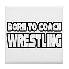 """Born To Coach Wrestling"" Tile Coaster"