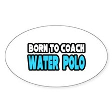 """""""Born to Coach Water Polo"""" Oval Decal"""