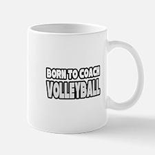 """Born To Coach Volleyball"" Mug"