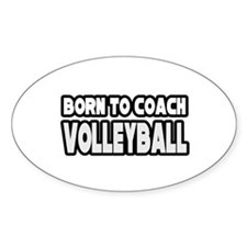 """""""Born To Coach Volleyball"""" Oval Decal"""