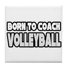 """Born To Coach Volleyball"" Tile Coaster"