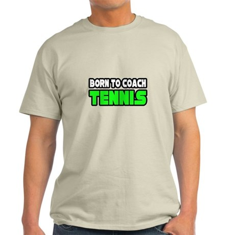 """Born to Coach Tennis"" Light T-Shirt"