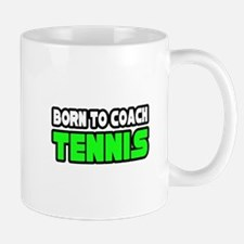 """Born to Coach Tennis"" Mug"