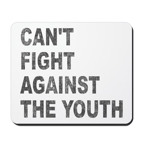 Can't Fight Against the Youth Mousepad