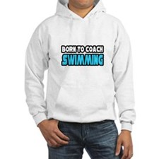 """Born To Coach Swimming"" Jumper Hoody"