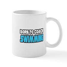 """""""Born To Coach Swimming"""" Mug"""