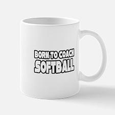 """Born to Coach Softball"" Mug"