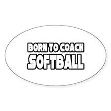 """Born to Coach Softball"" Oval Decal"