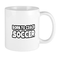 """Born To Coach Soccer"" Mug"