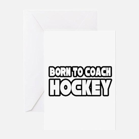 """Born to Coach Hockey"" Greeting Card"