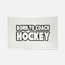 """Born to Coach Hockey"" Rectangle Magnet"