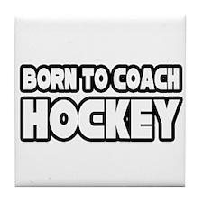 """Born to Coach Hockey"" Tile Coaster"
