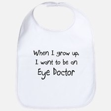 When I grow up I want to be an Eye Doctor Bib