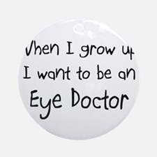 When I grow up I want to be an Eye Doctor Ornament