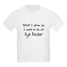 When I grow up I want to be an Eye Doctor T-Shirt