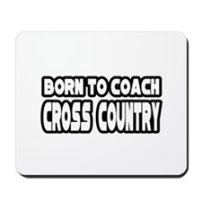 """""""Born to Coach Cross Country"""" Mousepad"""