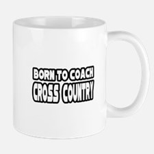 """Born to Coach Cross Country"" Mug"