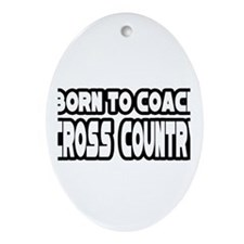 """Born to Coach Cross Country"" Oval Ornament"