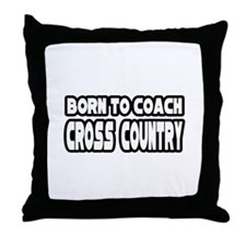 """Born to Coach Cross Country"" Throw Pillow"