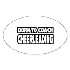 """""""Born to Coach Cheerleading"""" Oval Decal"""