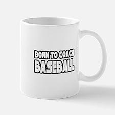"""""""Born to Coach Baseball"""" Mug"""