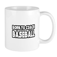 """Born to Coach Baseball"" Mug"