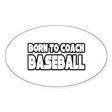 """Born to Coach Baseball"" Oval Decal"