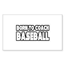 """""""Born to Coach Baseball"""" Rectangle Decal"""