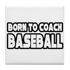 """Born to Coach Baseball"" Tile Coaster"