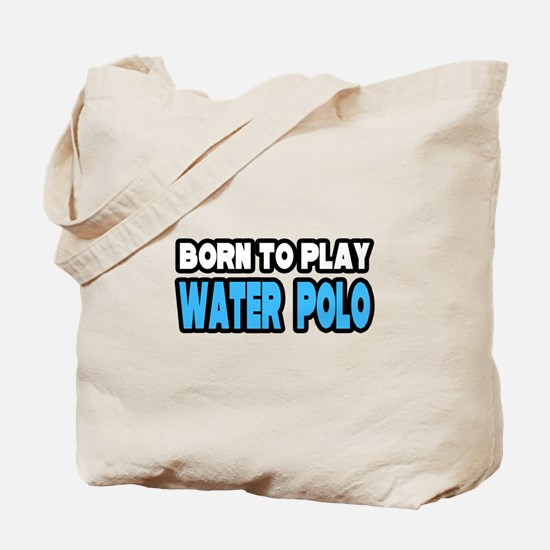 """""""Born to Play Water Polo"""" Tote Bag"""