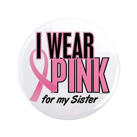 """I Wear Pink For My Sister 10 3.5"""" Button"""