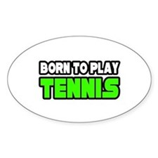 """Born to Play Tennis"" Oval Decal"