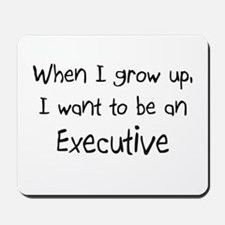 When I grow up I want to be an Executive Mousepad