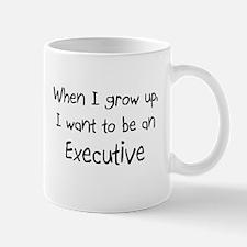 When I grow up I want to be an Executive Mug