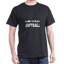 """Born to Play Softball"" T-Shirt"