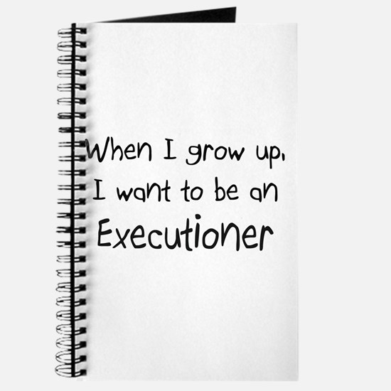When I grow up I want to be an Executioner Journal