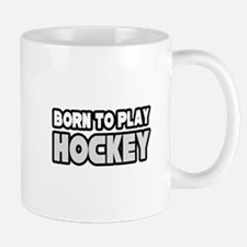 """Born to Play Hockey"" Mug"
