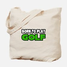 """Born to Play Golf"" Tote Bag"