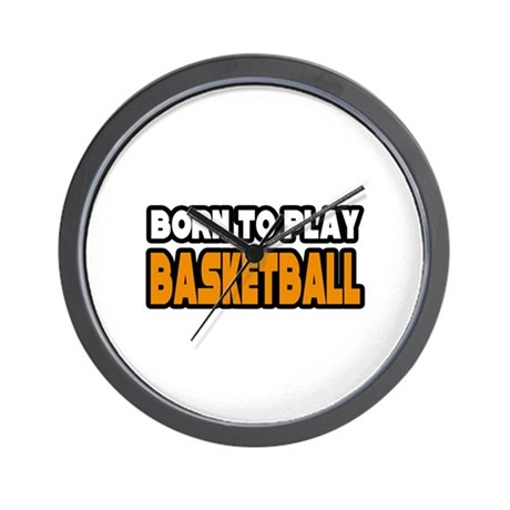 """Born to Play Basketball"" Wall Clock"