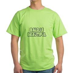 """""""Bald Is Beautiful"""" Green T-Shirt"""