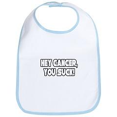 """""""Hey Cancer, You Suck!"""" Bib"""