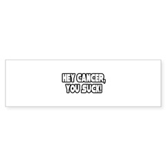 """Hey Cancer, You Suck!"" Bumper Sticker (10 pk)"