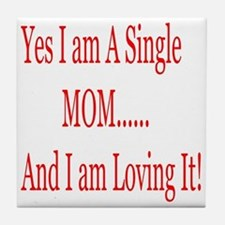 Single Mom and loving it! Tile Coaster