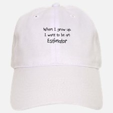 When I grow up I want to be an Estimator Baseball Baseball Cap