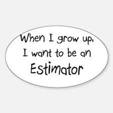 When I grow up I want to be an Estimator Decal