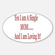 Single Mom and loving it! Oval Decal