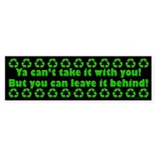 You can't take it with you...Bumper Bumper Sticker