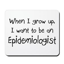When I grow up I want to be an Epidemiologist Mous