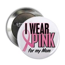 "I Wear Pink For My Mom 10 2.25"" Button"
