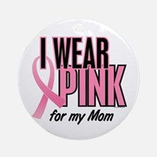 I Wear Pink For My Mom 10 Ornament (Round)